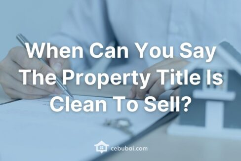 When Can You Say The Property Title Is Clean To Sell by Cebubai.com